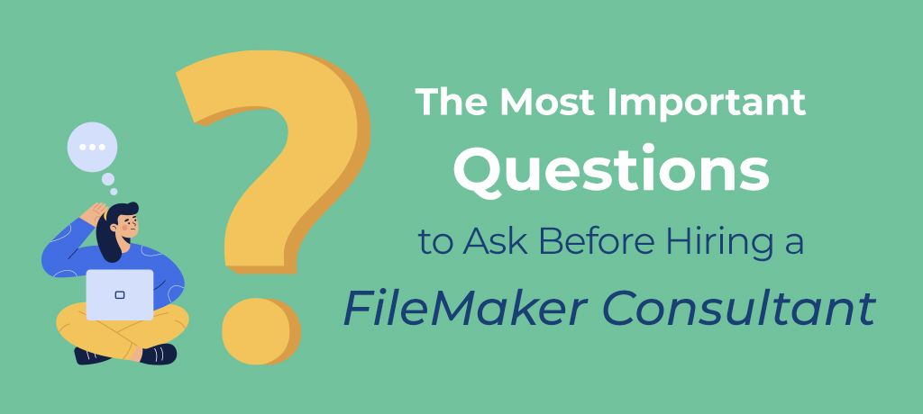 Read on and learn the important questions you need to ask before hiring a FileMaker Consultant